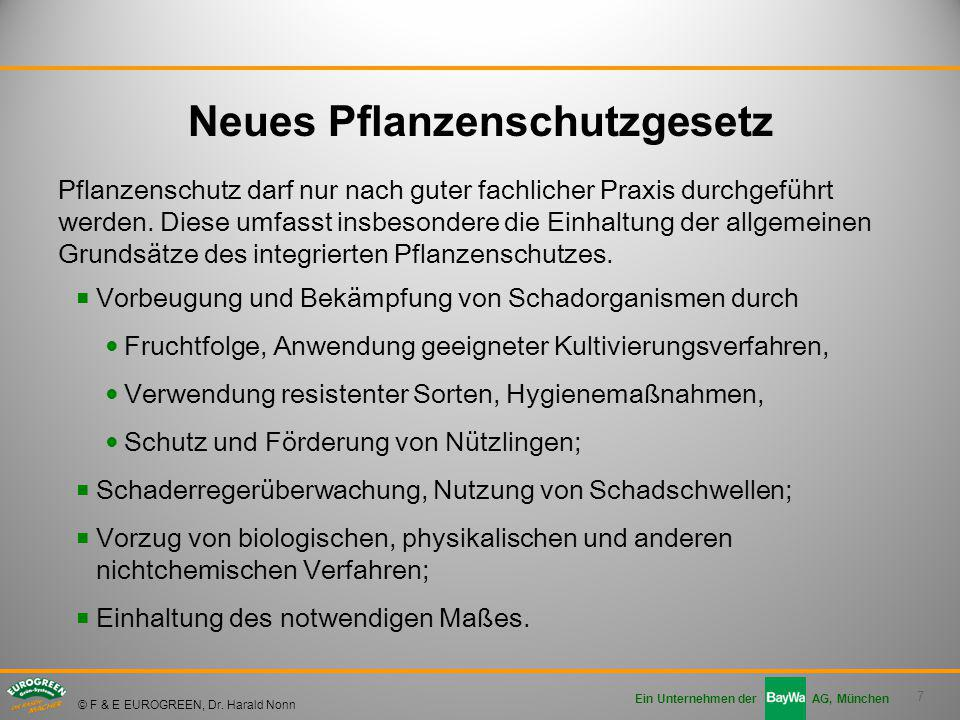 7 Ein Unternehmen der AG, München © F & E EUROGREEN, Dr. Harald Nonn Pflanzenschutz darf nur nach guter fachlicher Praxis durchgeführt werden. Diese u