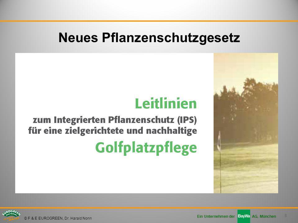 8 Ein Unternehmen der AG, München © F & E EUROGREEN, Dr. Harald Nonn Neues Pflanzenschutzgesetz