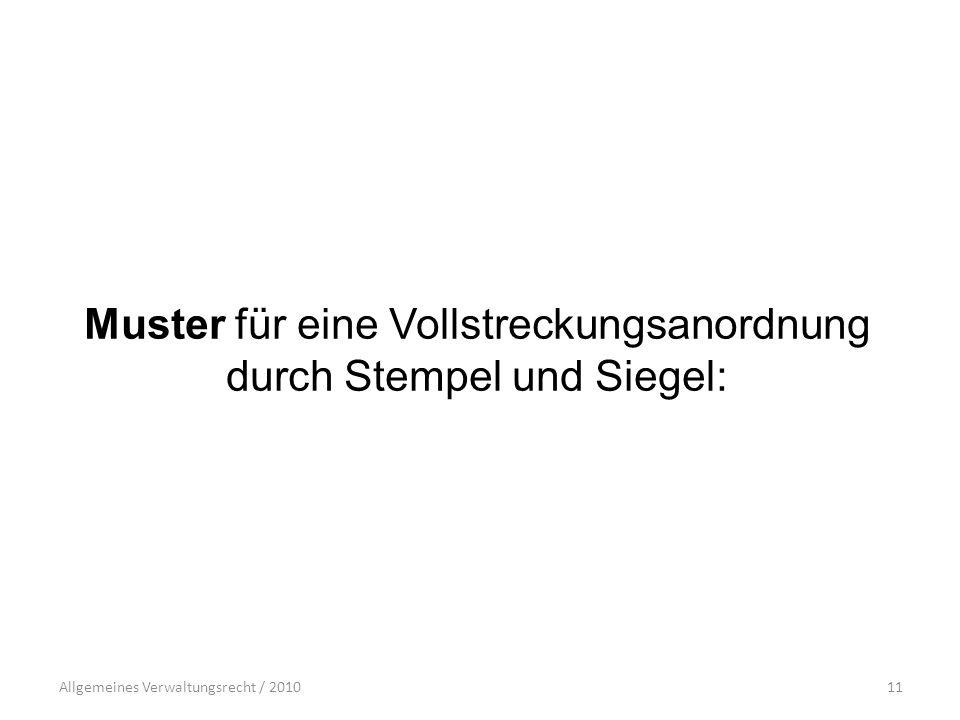 Allgemeines Verwaltungsrecht / 201011 Muster für eine Vollstreckungsanordnung durch Stempel und Siegel: