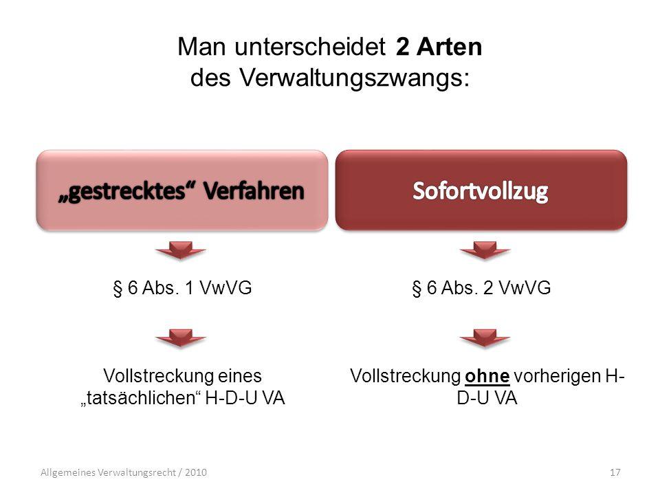 Allgemeines Verwaltungsrecht / 201017 Man unterscheidet 2 Arten des Verwaltungszwangs: § 6 Abs.