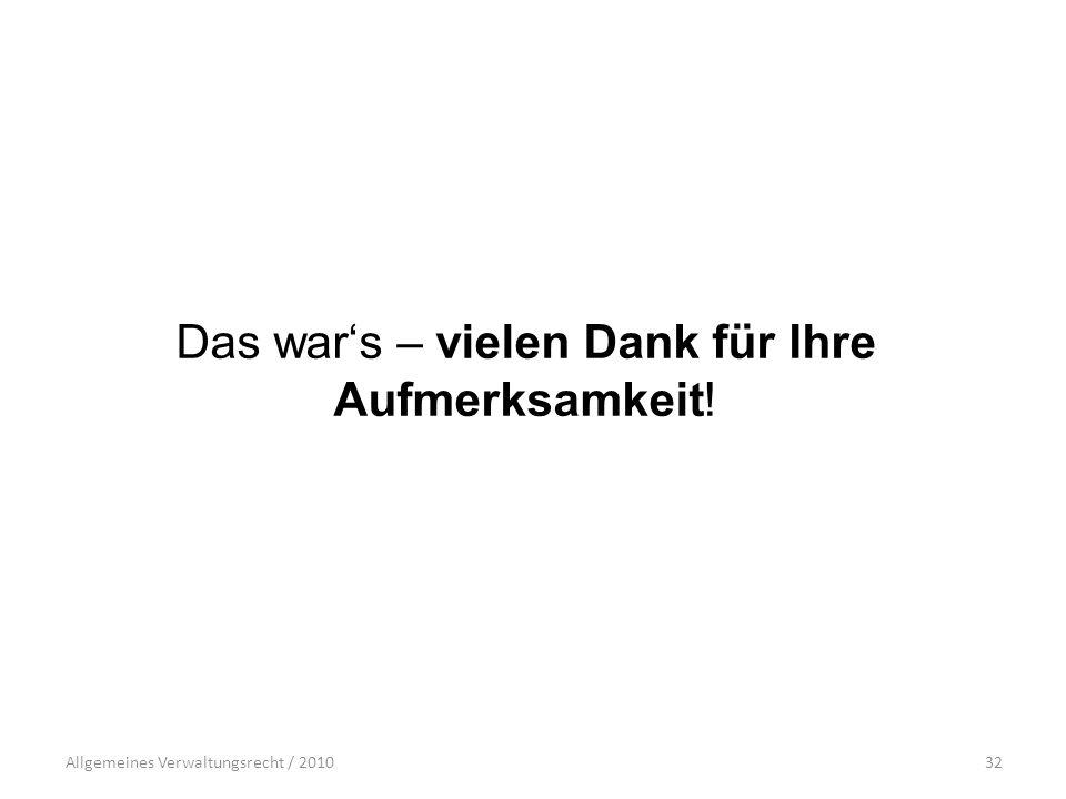 Allgemeines Verwaltungsrecht / 201032 Das war's – vielen Dank für Ihre Aufmerksamkeit!