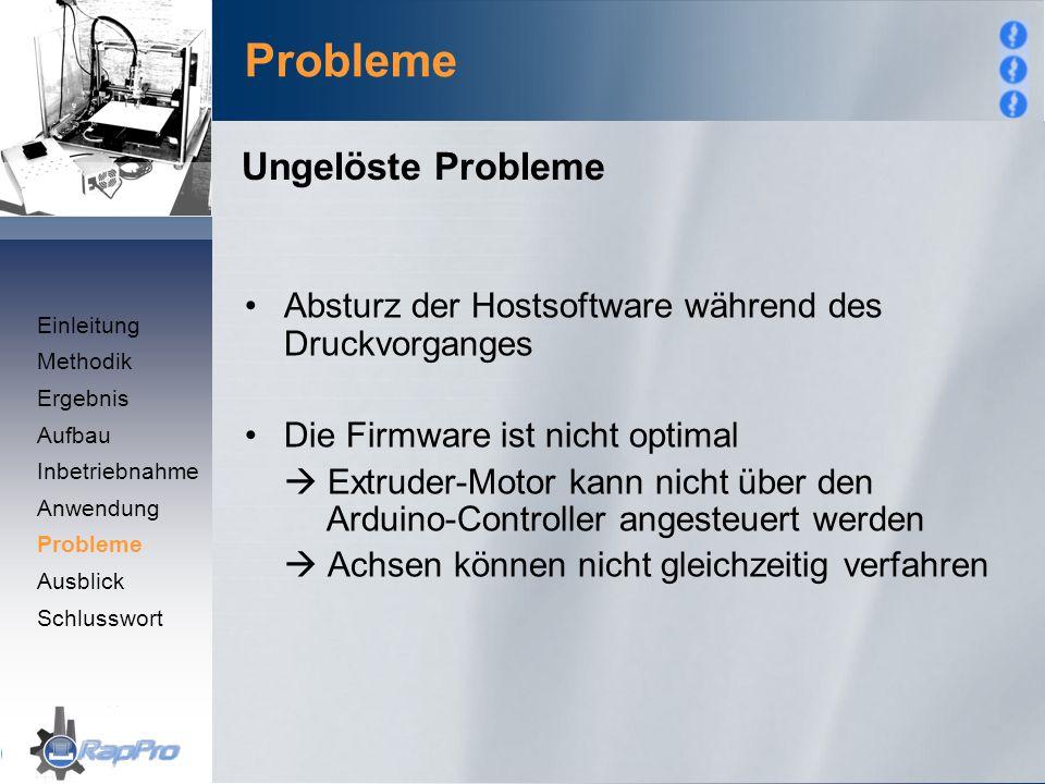Probleme Absturz der Hostsoftware während des Druckvorganges Die Firmware ist nicht optimal  Extruder-Motor kann nicht über den Arduino-Controller an