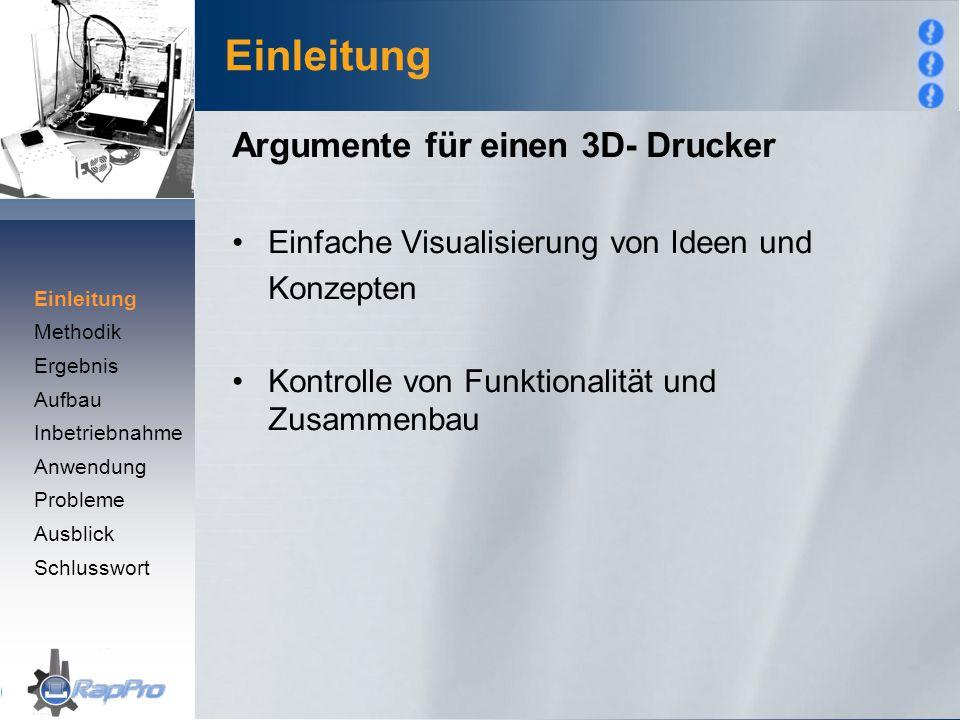 Einleitung Argumente für einen 3D- Drucker Einfache Visualisierung von Ideen und Konzepten Kontrolle von Funktionalität und Zusammenbau Einleitung Met