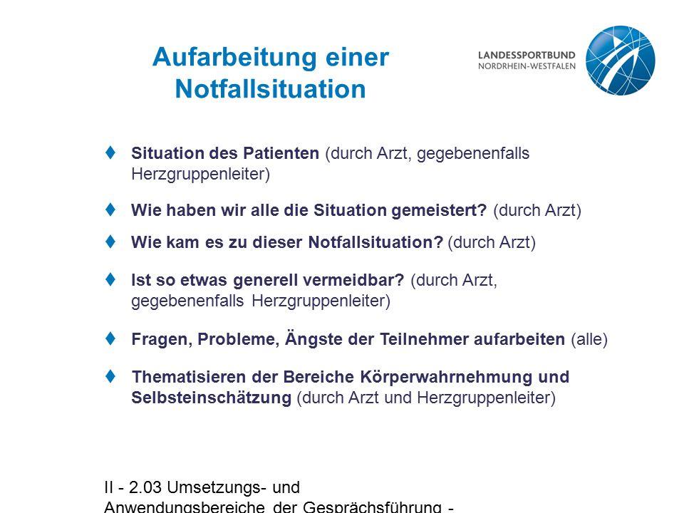 II - 2.03 Umsetzungs- und Anwendungsbereiche der Gesprächsführung - Folie 9 Aufarbeitung einer Notfallsituation  Situation des Patienten (durch Arzt,