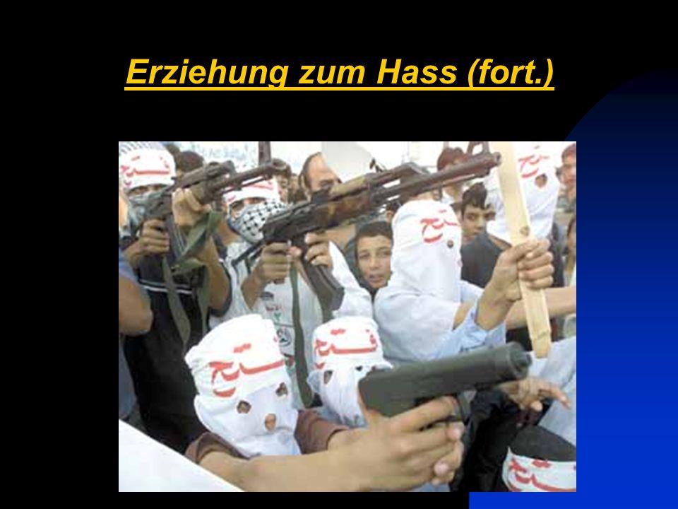 Erziehung zum Hass (fort.) Die Gewalt soll keine Grenzen haben; man bringt den Kindern bei, nicht nur Israel zu hassen.