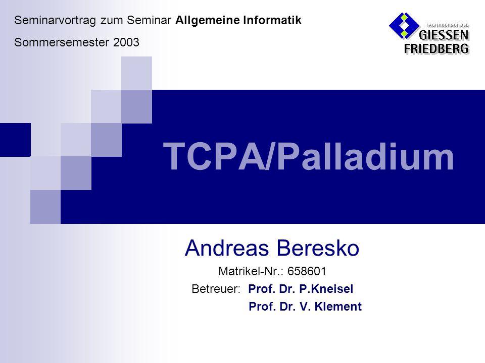 Seminarvortrag TCPA/Palladium SS2003 Andreas Beresko Inhalt Einleitung (Was & Warum?) TCPA Hardware TCPA Software Aktuelles Zusammenfassung/Ausblick Diskussionsstoff (Pro & Contra TCPA)