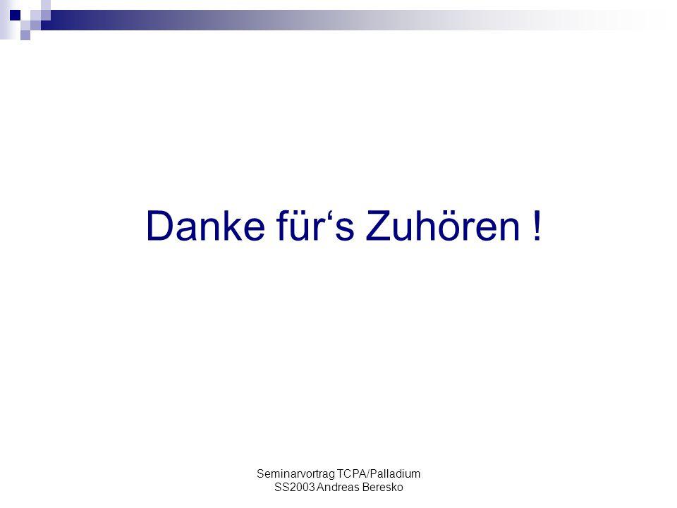 Seminarvortrag TCPA/Palladium SS2003 Andreas Beresko Danke für's Zuhören !