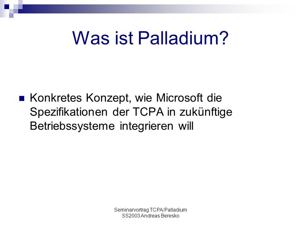 """Seminarvortrag TCPA/Palladium SS2003 Andreas Beresko Nexus Mini-Betriebssystem Kernel Auch bekannt als """"nub oder """"trusted operating root Stellt Applikationen (""""trusted agents ) eine API zur Verfügung Offenlegung des Quellcodes (Erstellung eines eigenen Nexus)"""