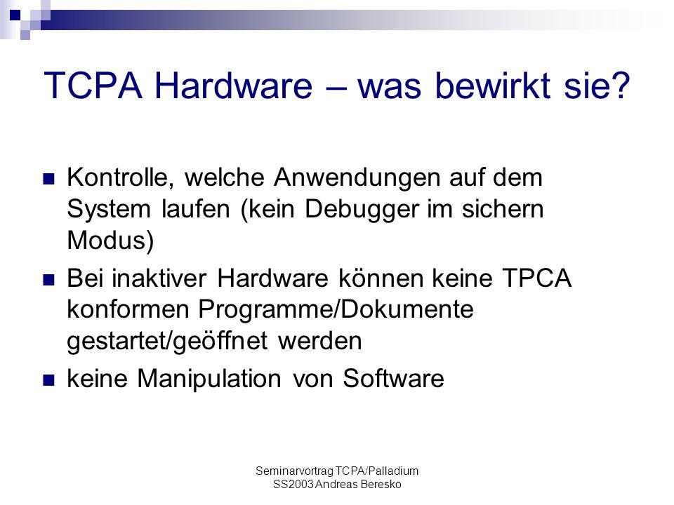 Seminarvortrag TCPA/Palladium SS2003 Andreas Beresko TCPA Hardware – was bewirkt sie.