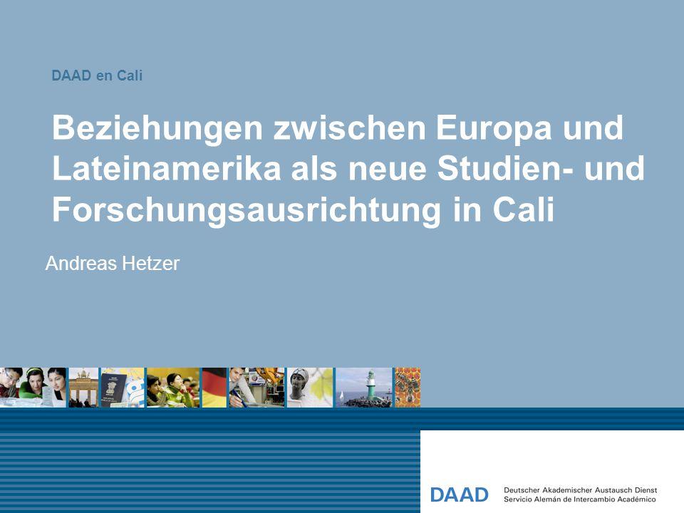 Beziehungen zwischen Europa und Lateinamerika als neue Studien- und Forschungsausrichtung in Cali Andreas Hetzer DAAD en Cali