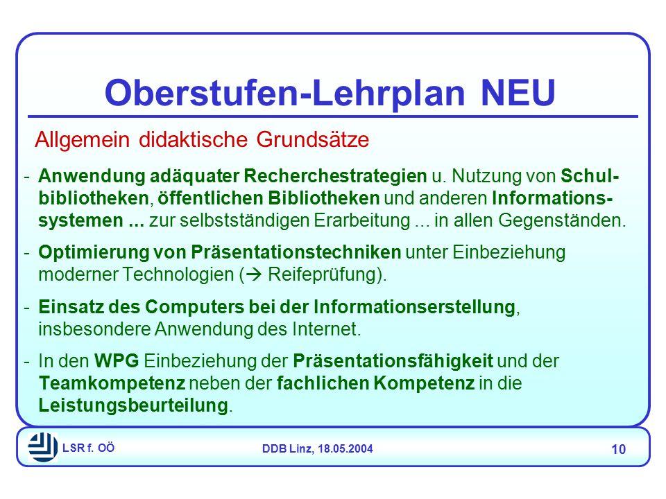 LSR f. OÖDDB Linz, 18.05.2004 10 Oberstufen-Lehrplan NEU -Anwendung adäquater Recherchestrategien u. Nutzung von Schul- bibliotheken, öffentlichen Bib