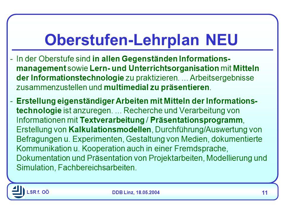 LSR f. OÖDDB Linz, 18.05.2004 11 Oberstufen-Lehrplan NEU -In der Oberstufe sind in allen Gegenständen Informations- management sowie Lern- und Unterri