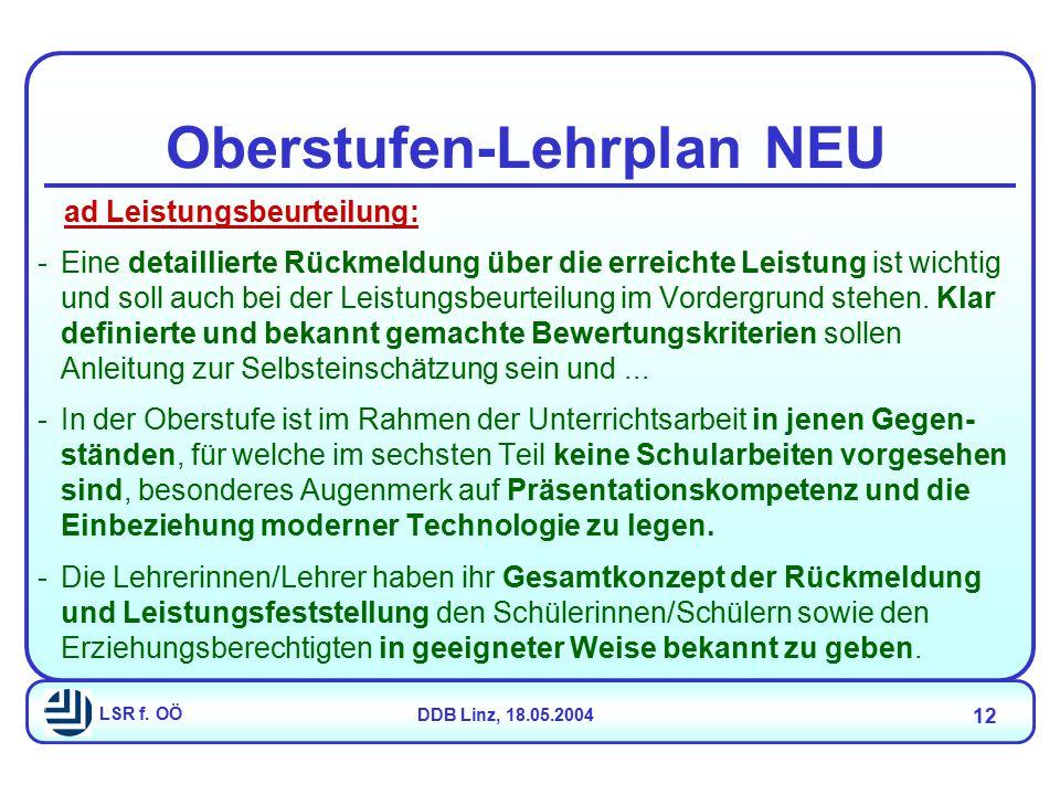 LSR f. OÖDDB Linz, 18.05.2004 12 Oberstufen-Lehrplan NEU -Eine detaillierte Rückmeldung über die erreichte Leistung ist wichtig und soll auch bei der