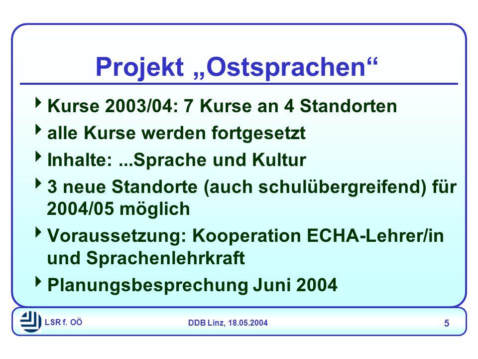 """LSR f. OÖDDB Linz, 18.05.2004 5 Projekt """"Ostsprachen""""  Kurse 2003/04: 7 Kurse an 4 Standorten  alle Kurse werden fortgesetzt  Inhalte:...Sprache un"""