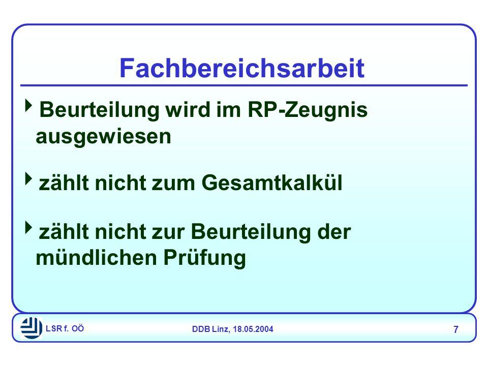 LSR f. OÖDDB Linz, 18.05.2004 7 Fachbereichsarbeit  Beurteilung wird im RP-Zeugnis ausgewiesen  zählt nicht zum Gesamtkalkül  zählt nicht zur Beurt