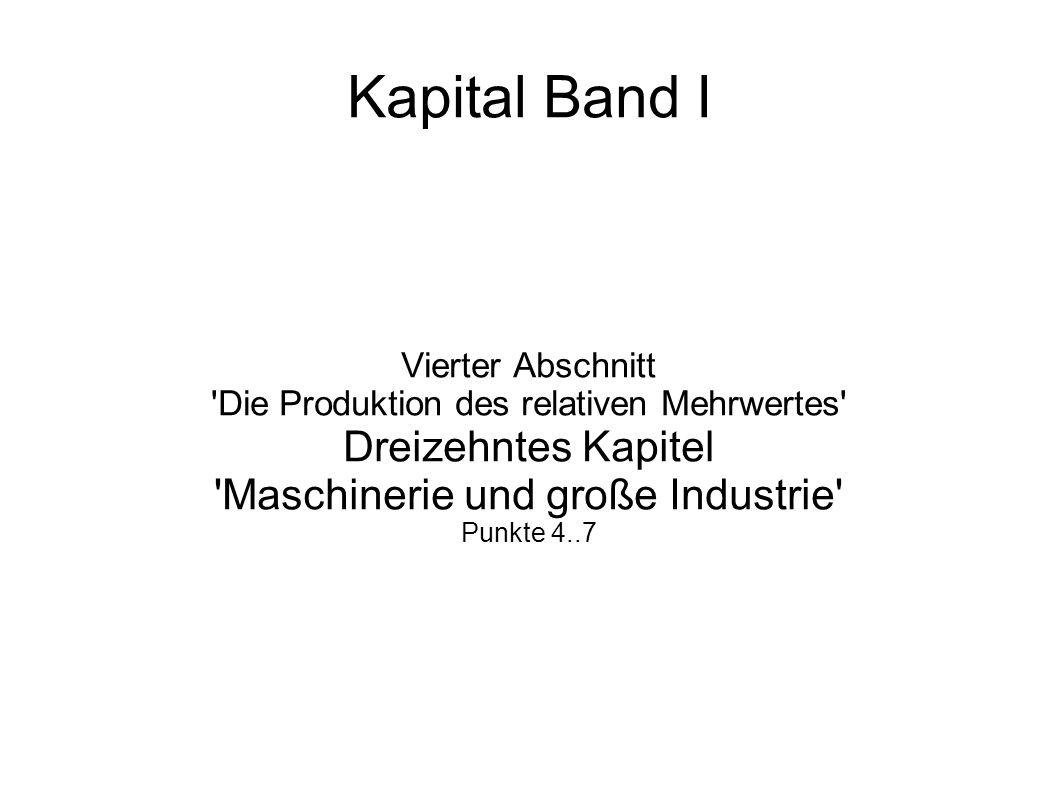 Kapital Band I Vierter Abschnitt 'Die Produktion des relativen Mehrwertes' Dreizehntes Kapitel 'Maschinerie und große Industrie' Punkte 4..7