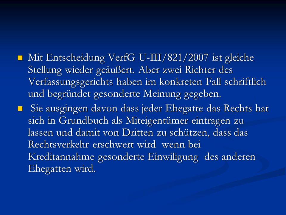 Mit Entscheidung VerfG U-III/821/2007 ist gleiche Stellung wieder geäußert. Aber zwei Richter des Verfassungsgerichts haben im konkreten Fall schriftl