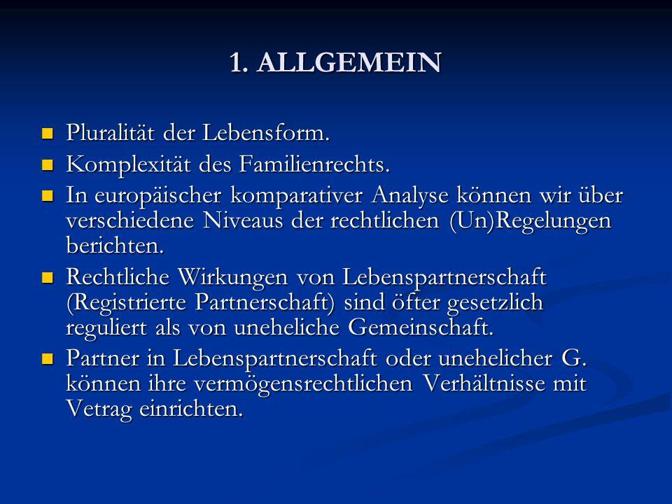 1. ALLGEMEIN Pluralität der Lebensform. Pluralität der Lebensform. Komplexität des Familienrechts. Komplexität des Familienrechts. In europäischer kom