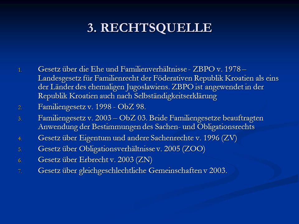 3. RECHTSQUELLE 1. Gesetz über die Ehe und Familienverhältnisse - ZBPO v. 1978 – Landesgesetz für Familienrecht der Föderativen Republik Kroatien als