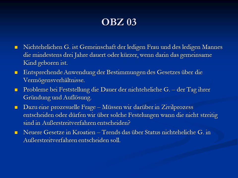 OBZ 03 Nichtehelichen G. ist Gemeinschaft der ledigen Frau und des ledigen Mannes die mindestens drei Jahre dauert oder kürzer, wenn darin das gemeins