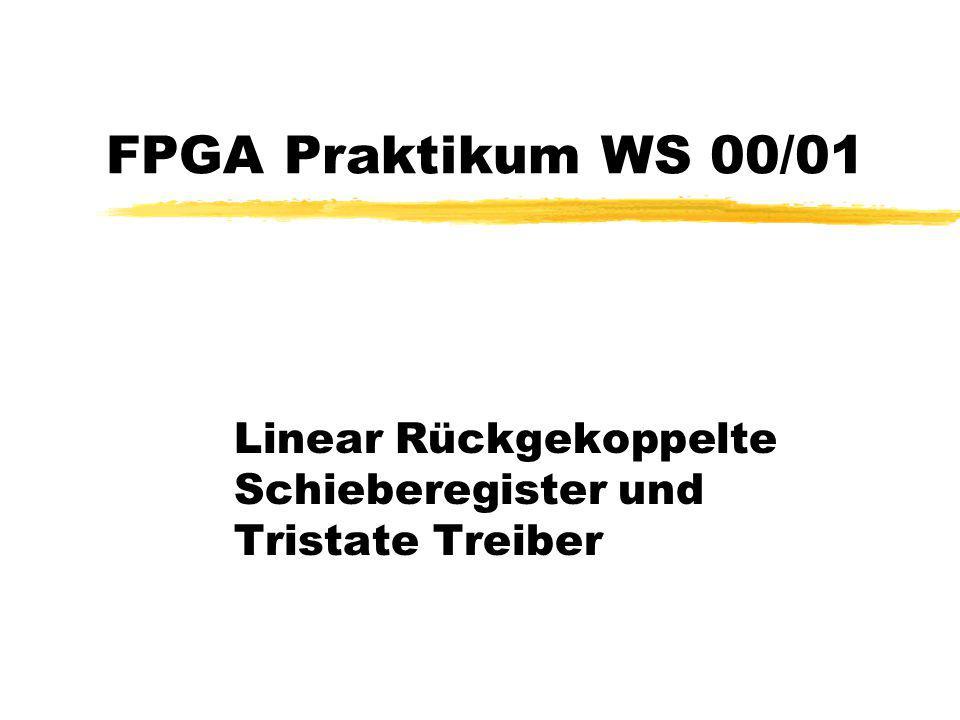 FPGA Praktikum WS 00/01 Linear Rückgekoppelte Schieberegister und Tristate Treiber