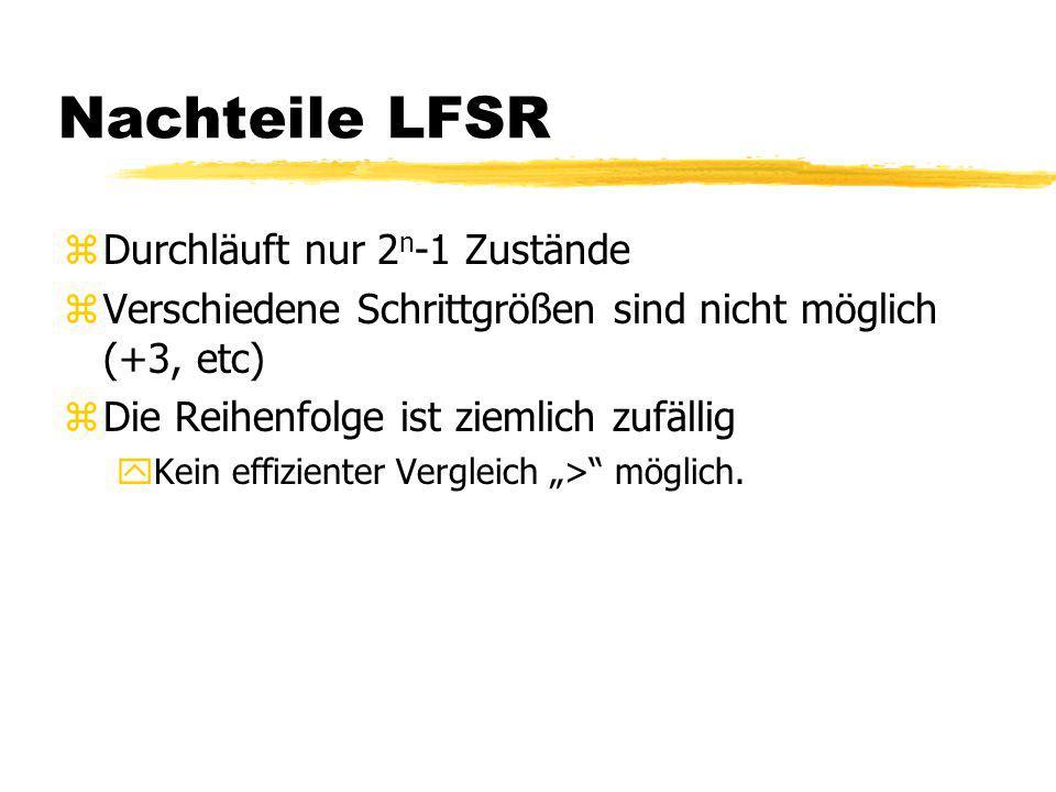Nachteile LFSR zDurchläuft nur 2 n -1 Zustände zVerschiedene Schrittgrößen sind nicht möglich (+3, etc) zDie Reihenfolge ist ziemlich zufällig yKein e