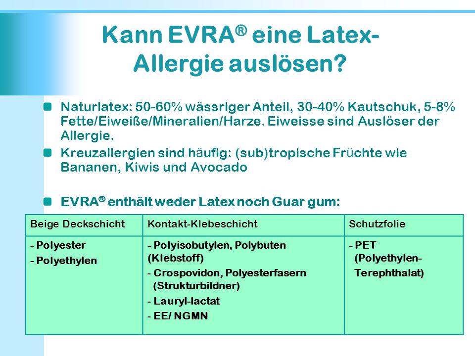Kann EVRA ® eine Latex- Allergie auslösen? Naturlatex: 50-60% wässriger Anteil, 30-40% Kautschuk, 5-8% Fette/Eiweiße/Mineralien/Harze. Eiweisse sind A