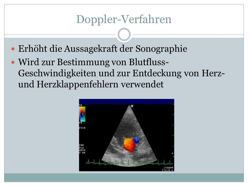 Doppler-Verfahren Erhöht die Aussagekraft der Sonographie Wird zur Bestimmung von Blutfluss- Geschwindigkeiten und zur Entdeckung von Herz- und Herzklappenfehlern verwendet
