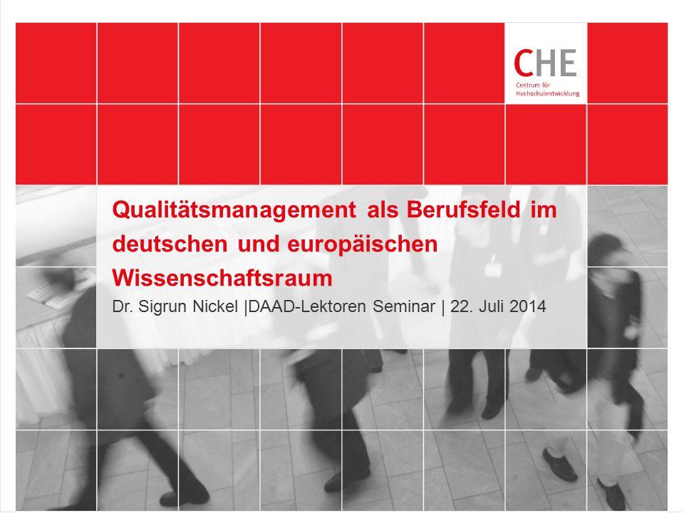 Qualitätsmanagement als Berufsfeld im deutschen und europäischen Wissenschaftsraum Dr. Sigrun Nickel |DAAD-Lektoren Seminar | 22. Juli 2014