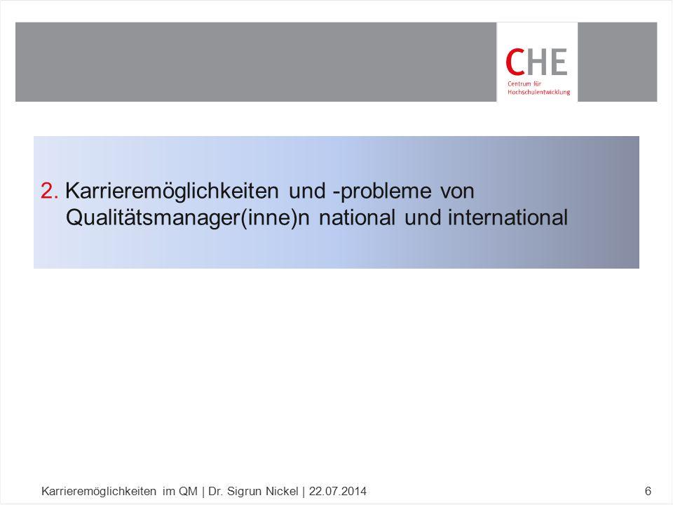 2. Karrieremöglichkeiten und -probleme von Qualitätsmanager(inne)n national und international Karrieremöglichkeiten im QM | Dr. Sigrun Nickel | 22.07.