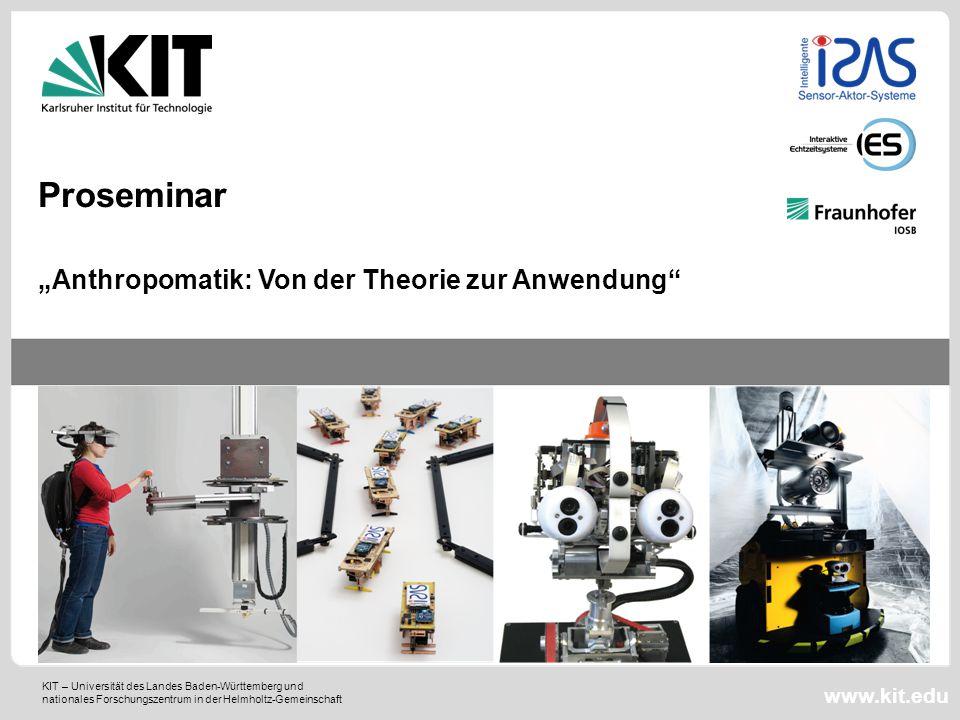 """KIT – Universität des Landes Baden-Württemberg und nationales Forschungszentrum in der Helmholtz-Gemeinschaft www.kit.edu """"Anthropomatik: Von der Theorie zur Anwendung Proseminar"""