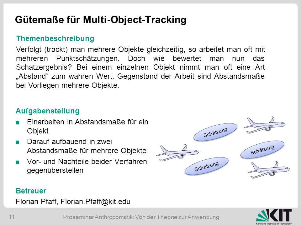 Proseminar Anthropomatik: Von der Theorie zur Anwendung11 Gütemaße für Multi-Object-Tracking Aufgabenstellung Einarbeiten in Abstandsmaße für ein Obje