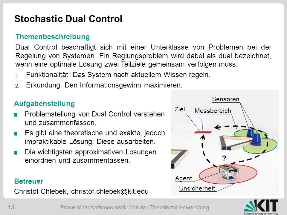 Proseminar Anthropomatik: Von der Theorie zur Anwendung13 Stochastic Dual Control Aufgabenstellung Problemstellung von Dual Control verstehen und zusammenfassen.