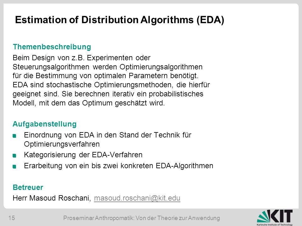 Proseminar Anthropomatik: Von der Theorie zur Anwendung15 Estimation of Distribution Algorithms (EDA) Aufgabenstellung Einordnung von EDA in den Stand