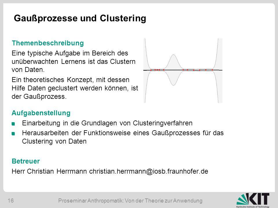 Proseminar Anthropomatik: Von der Theorie zur Anwendung16 Gaußprozesse und Clustering Aufgabenstellung Einarbeitung in die Grundlagen von Clusteringve