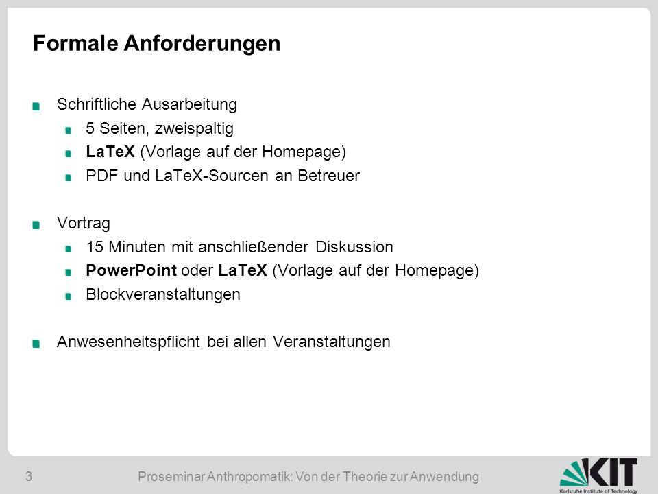 Proseminar Anthropomatik: Von der Theorie zur Anwendung3 Formale Anforderungen Schriftliche Ausarbeitung 5 Seiten, zweispaltig LaTeX (Vorlage auf der