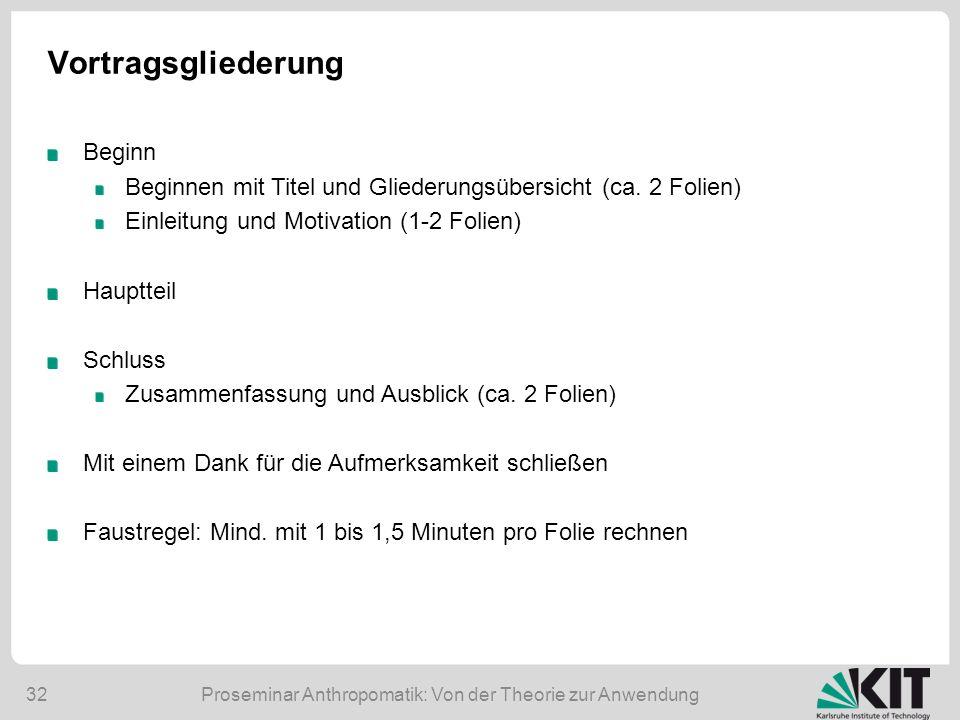 Proseminar Anthropomatik: Von der Theorie zur Anwendung32 Vortragsgliederung Beginn Beginnen mit Titel und Gliederungsübersicht (ca. 2 Folien) Einleit