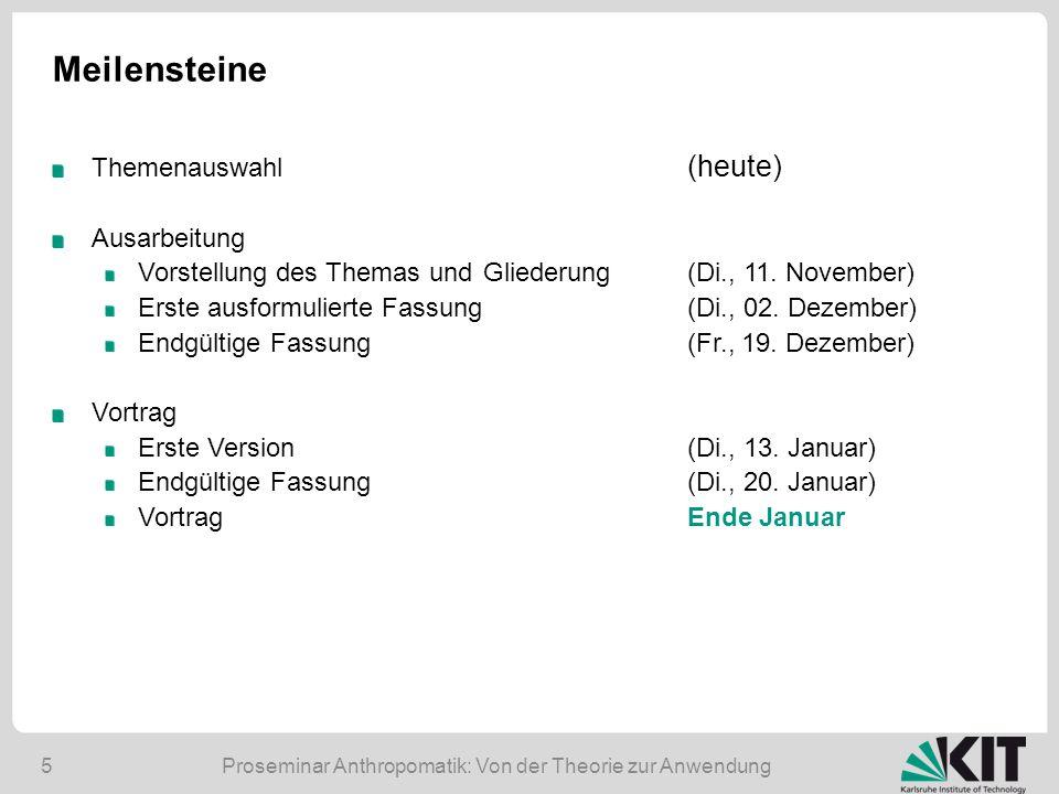 Proseminar Anthropomatik: Von der Theorie zur Anwendung5 Meilensteine Themenauswahl (heute) Ausarbeitung Vorstellung des Themas und Gliederung(Di., 11.