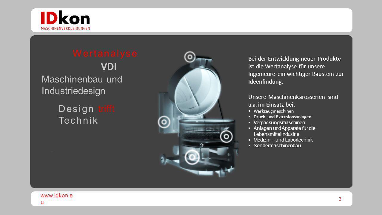 3 www.idkon.e u Maschinenbau und Industriedesign Design trifft Technik Wertanalyse VDI Bei der Entwicklung neuer Produkte ist die Wertanalyse für unse