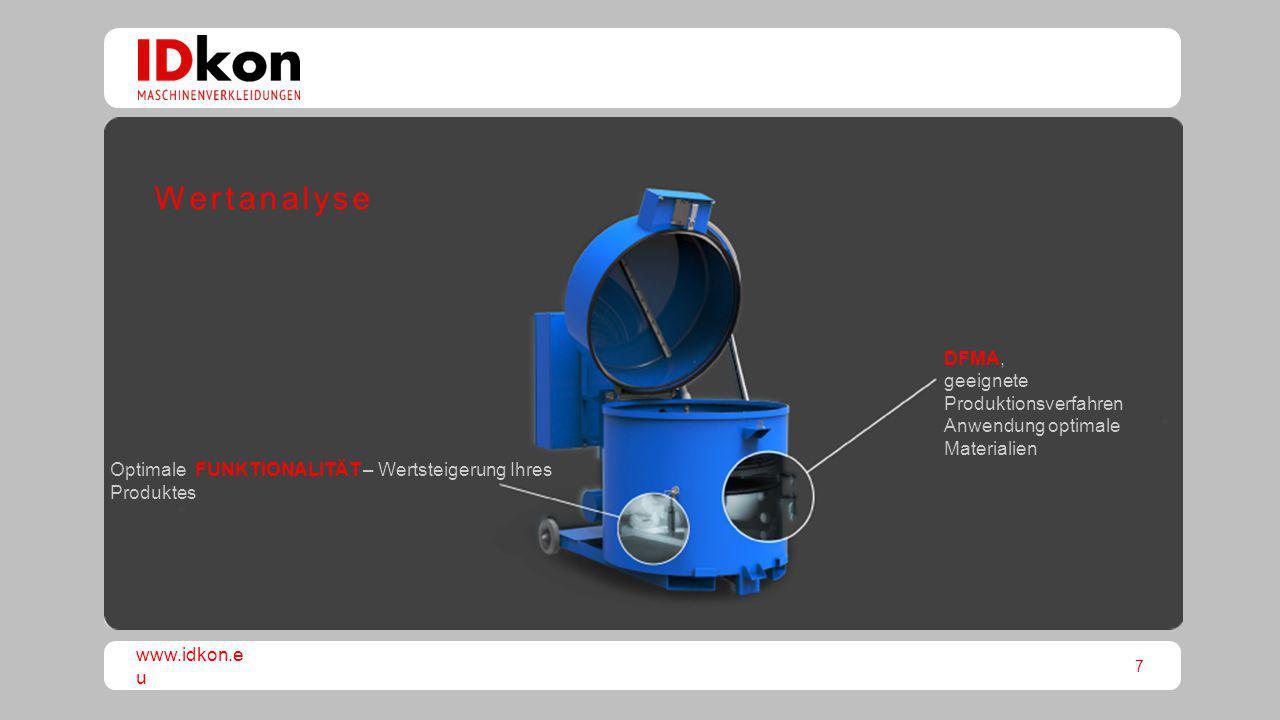 7 www.idkon.e u Optimale FUNKTIONALITÄT – Wertsteigerung Ihres Produktes DFMA, geeignete Produktionsverfahren Anwendung optimale Materialien Wertanaly