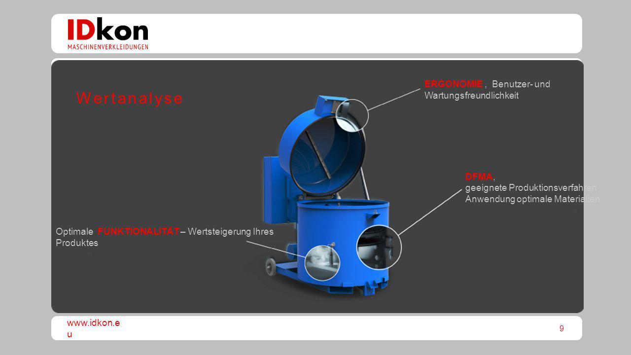 9 www.idkon.e u Optimale FUNKTIONALITÄT – Wertsteigerung Ihres Produktes DFMA, geeignete Produktionsverfahren Anwendung optimale Materialien ERGONOMIE