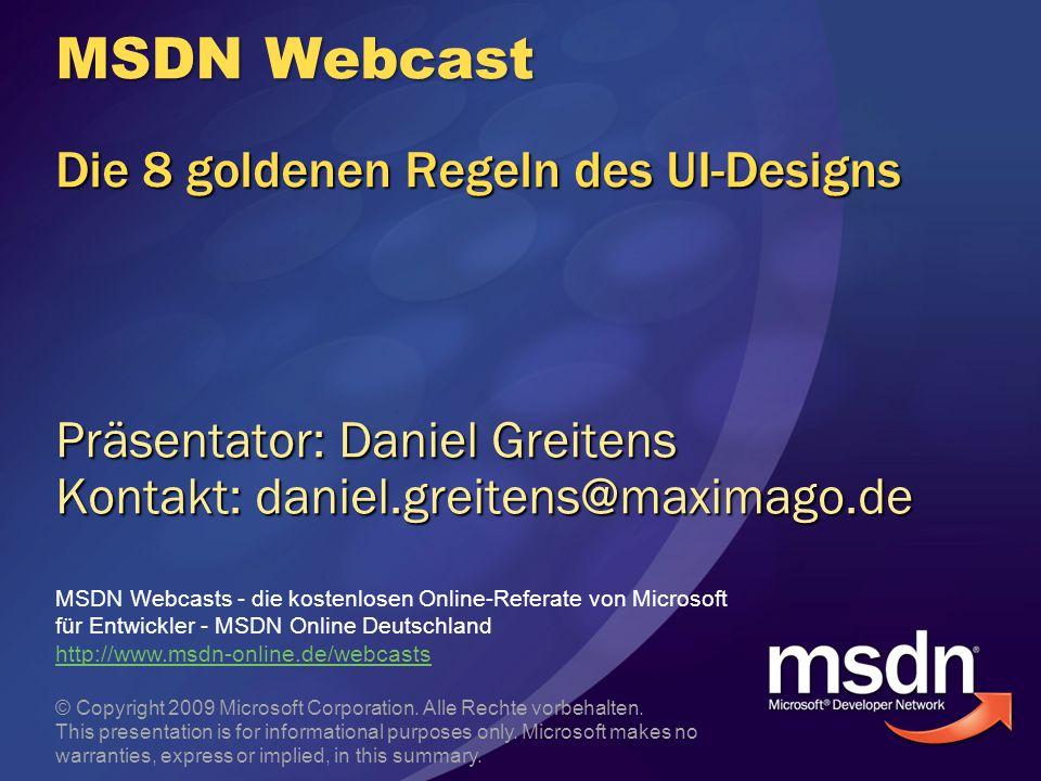 MSDN Webcast Die 8 goldenen Regeln des UI-Designs Präsentator: Daniel Greitens Kontakt: daniel.greitens@maximago.de MSDN Webcasts - die kostenlosen On