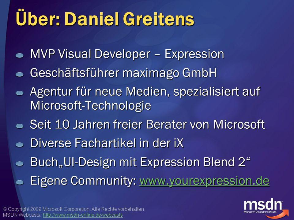 © Copyright 2009 Microsoft Corporation. Alle Rechte vorbehalten. MSDN Webcasts: http://www.msdn-online.de/webcastshttp://www.msdn-online.de/webcasts Ü