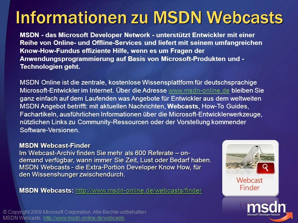 © Copyright 2009 Microsoft Corporation. Alle Rechte vorbehalten. MSDN Webcasts: http://www.msdn-online.de/webcastshttp://www.msdn-online.de/webcasts I
