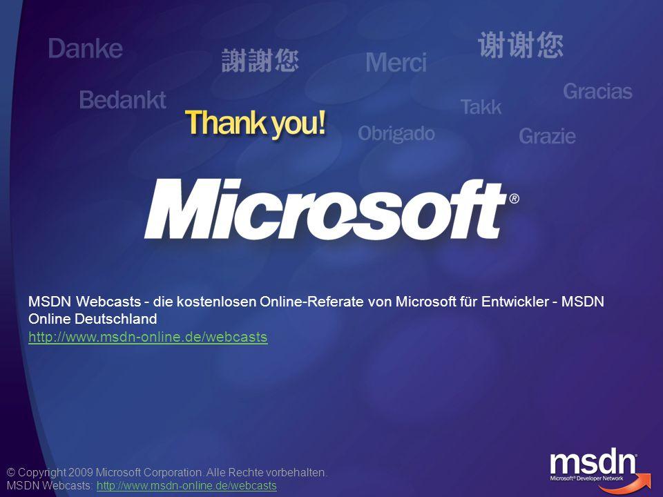 © Copyright 2009 Microsoft Corporation. Alle Rechte vorbehalten. MSDN Webcasts: http://www.msdn-online.de/webcastshttp://www.msdn-online.de/webcasts M