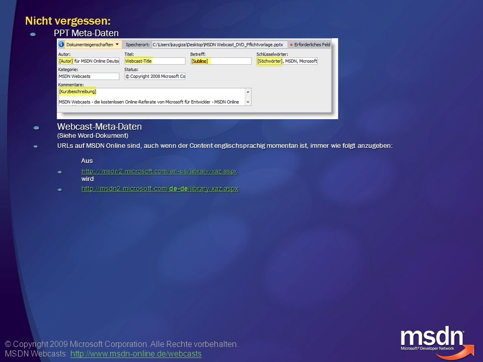 © Copyright 2009 Microsoft Corporation. Alle Rechte vorbehalten. MSDN Webcasts: http://www.msdn-online.de/webcastshttp://www.msdn-online.de/webcasts N