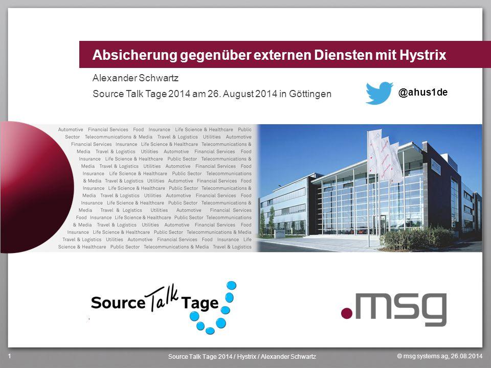 Absicherung gegenüber externen Diensten mit Hystrix Alexander Schwartz Source Talk Tage 2014 am 26. August 2014 in Göttingen © msg systems ag, 26.08.2