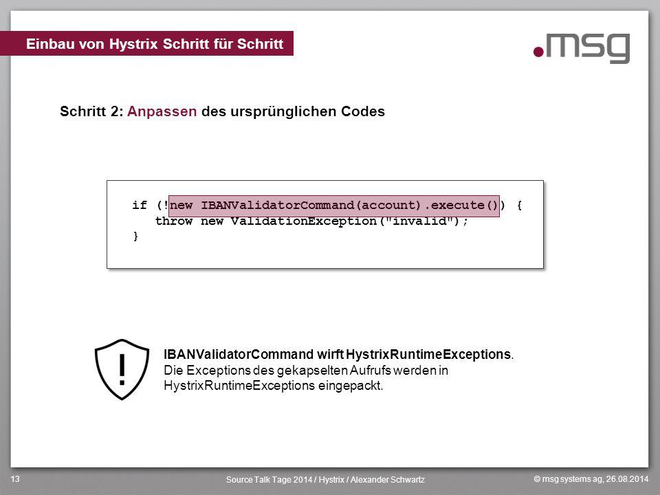 © msg systems ag, 26.08.2014 Source Talk Tage 2014 / Hystrix / Alexander Schwartz 13 Schritt 2: Anpassen des ursprünglichen Codes Einbau von Hystrix S