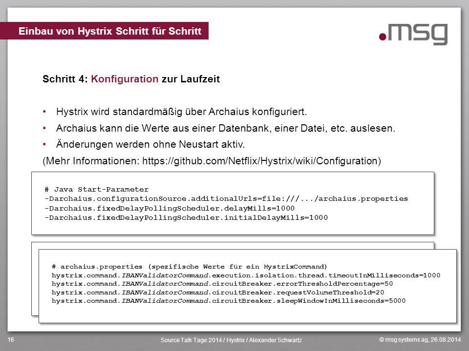 © msg systems ag, 26.08.2014 Source Talk Tage 2014 / Hystrix / Alexander Schwartz 16 Schritt 4: Konfiguration zur Laufzeit Hystrix wird standardmäßig
