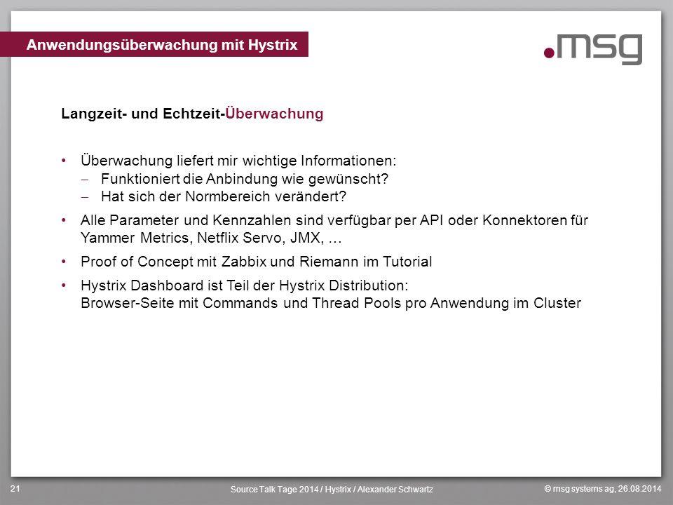© msg systems ag, 26.08.2014 Source Talk Tage 2014 / Hystrix / Alexander Schwartz 21 Langzeit- und Echtzeit-Überwachung Überwachung liefert mir wichti